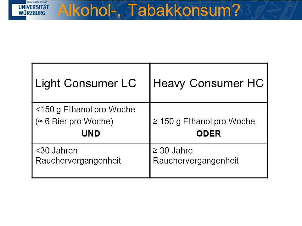 Alkohol-, Tabakkonsum? Light Consumer LCHeavy Consumer HC <150 g Ethanol pro Woche ( 6 Bier pro Woche) UND 150 g Ethanol pro Woche ODER <30 Jahren Rau