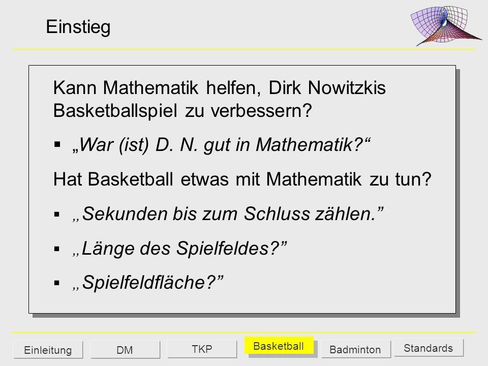 Einstieg Kann Mathematik helfen, Dirk Nowitzkis Basketballspiel zu verbessern? War (ist) D. N. gut in Mathematik? Hat Basketball etwas mit Mathematik