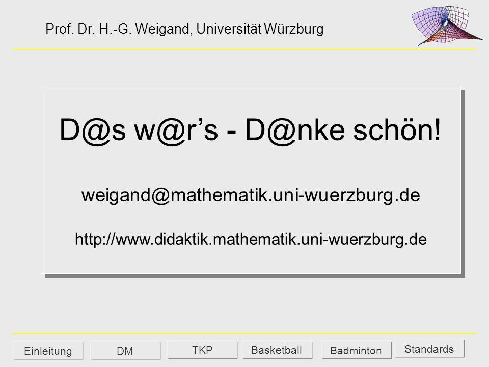 D@s w@rs - D@nke schön! weigand@mathematik.uni-wuerzburg.de http://www.didaktik.mathematik.uni-wuerzburg.de DMEinleitung TKPBasketball Badminton Stand