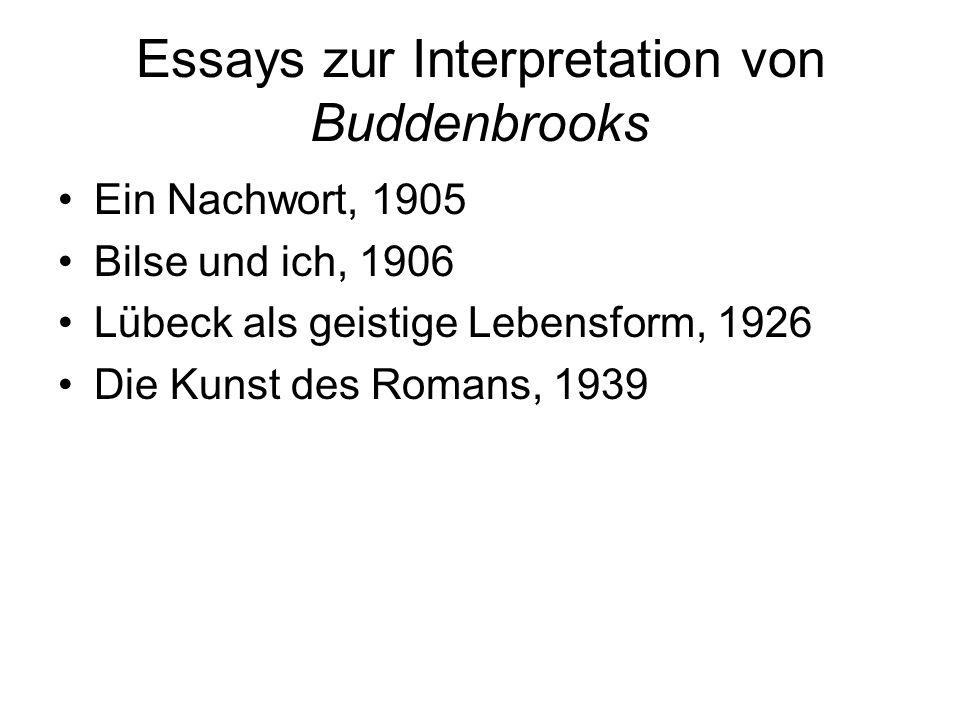 Essays zur Interpretation von Buddenbrooks Ein Nachwort, 1905 Bilse und ich, 1906 Lübeck als geistige Lebensform, 1926 Die Kunst des Romans, 1939