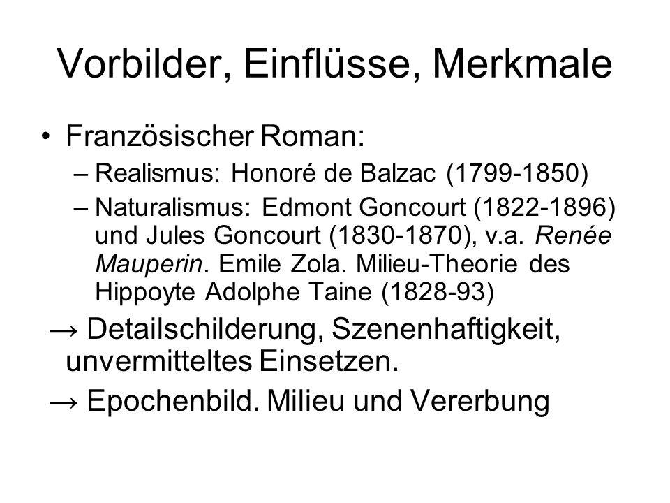 Vorbilder, Einflüsse, Merkmale Französischer Roman: –Realismus: Honoré de Balzac (1799-1850) –Naturalismus: Edmont Goncourt (1822-1896) und Jules Gonc