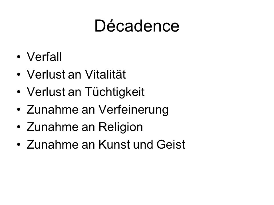 Décadence Verfall Verlust an Vitalität Verlust an Tüchtigkeit Zunahme an Verfeinerung Zunahme an Religion Zunahme an Kunst und Geist