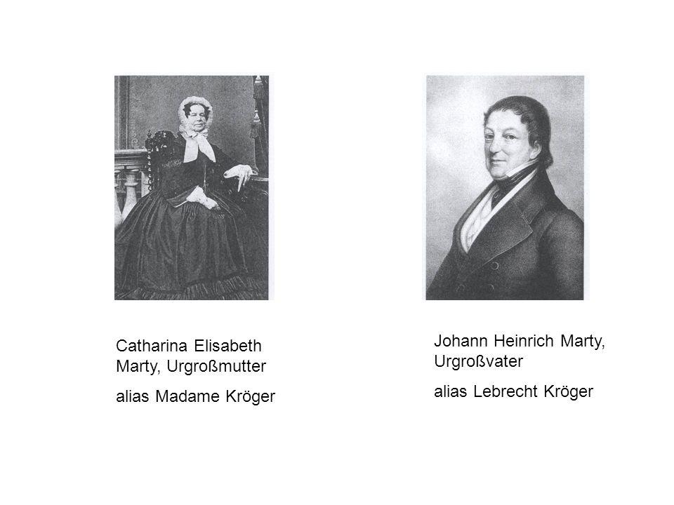 Catharina Elisabeth Marty, Urgroßmutter alias Madame Kröger Johann Heinrich Marty, Urgroßvater alias Lebrecht Kröger