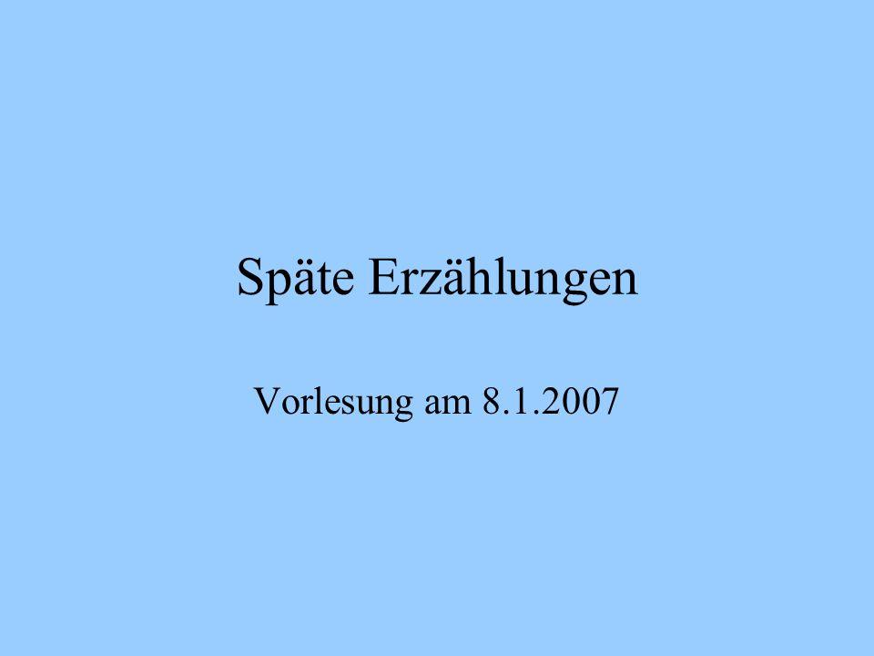 Späte Erzählungen Vorlesung am 8.1.2007