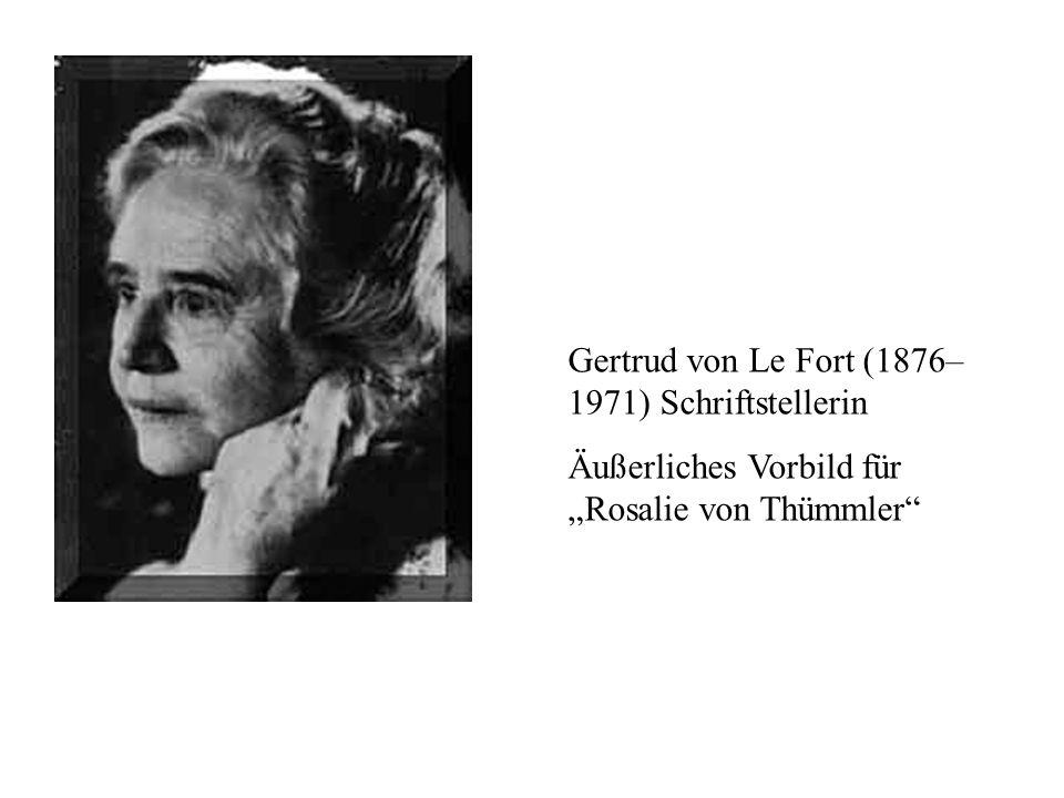 Gertrud von Le Fort (1876– 1971) Schriftstellerin Äußerliches Vorbild für Rosalie von Thümmler