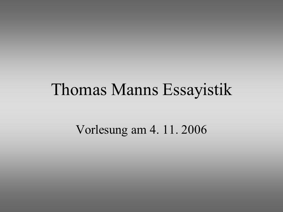 Thomas Manns Essayistik Vorlesung am 4. 11. 2006