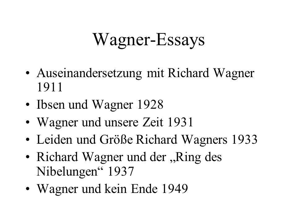 Wagner-Essays Auseinandersetzung mit Richard Wagner 1911 Ibsen und Wagner 1928 Wagner und unsere Zeit 1931 Leiden und Größe Richard Wagners 1933 Richa