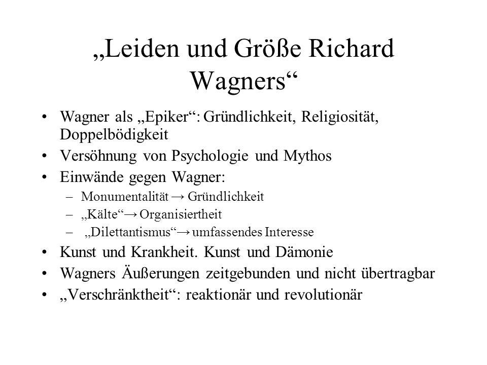Leiden und Größe Richard Wagners Wagner als Epiker: Gründlichkeit, Religiosität, Doppelbödigkeit Versöhnung von Psychologie und Mythos Einwände gegen