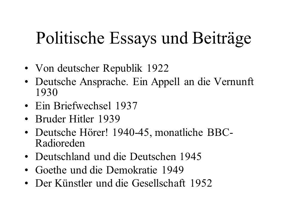 Politische Essays und Beiträge Von deutscher Republik 1922 Deutsche Ansprache. Ein Appell an die Vernunft 1930 Ein Briefwechsel 1937 Bruder Hitler 193