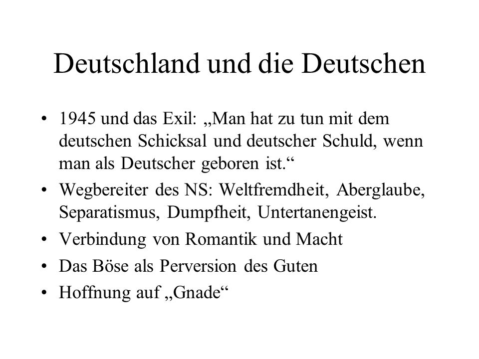 Deutschland und die Deutschen 1945 und das Exil: Man hat zu tun mit dem deutschen Schicksal und deutscher Schuld, wenn man als Deutscher geboren ist.