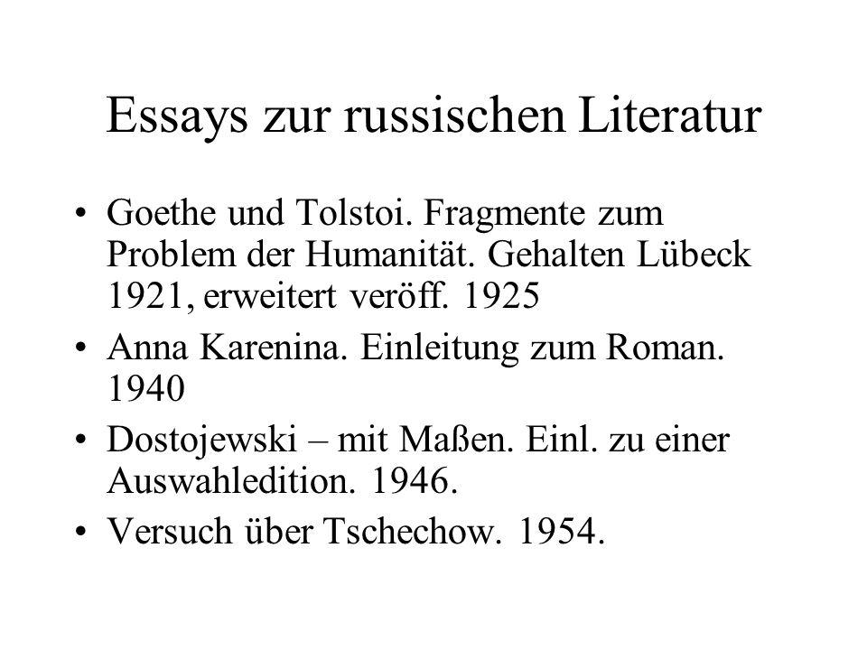 Essays zur russischen Literatur Goethe und Tolstoi. Fragmente zum Problem der Humanität. Gehalten Lübeck 1921, erweitert veröff. 1925 Anna Karenina. E