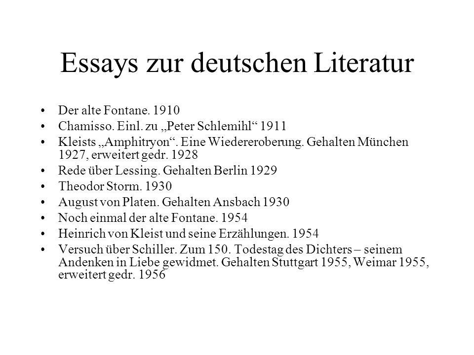 Essays zur deutschen Literatur Der alte Fontane. 1910 Chamisso. Einl. zu Peter Schlemihl 1911 Kleists Amphitryon. Eine Wiedereroberung. Gehalten Münch