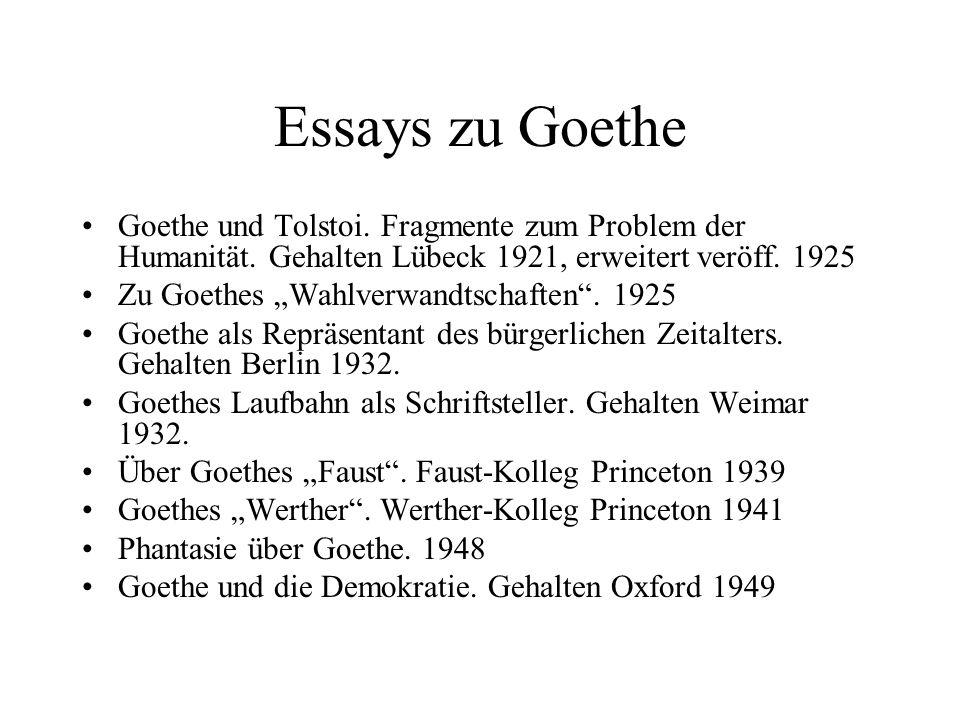 Essays zu Goethe Goethe und Tolstoi. Fragmente zum Problem der Humanität. Gehalten Lübeck 1921, erweitert veröff. 1925 Zu Goethes Wahlverwandtschaften