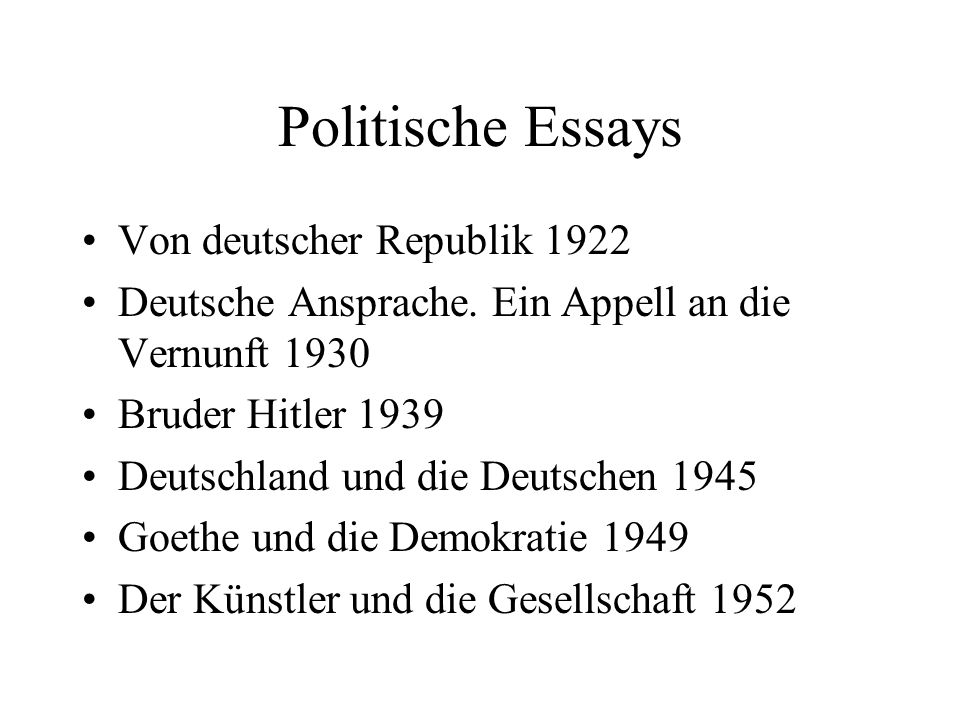 Politische Essays Von deutscher Republik 1922 Deutsche Ansprache. Ein Appell an die Vernunft 1930 Bruder Hitler 1939 Deutschland und die Deutschen 194