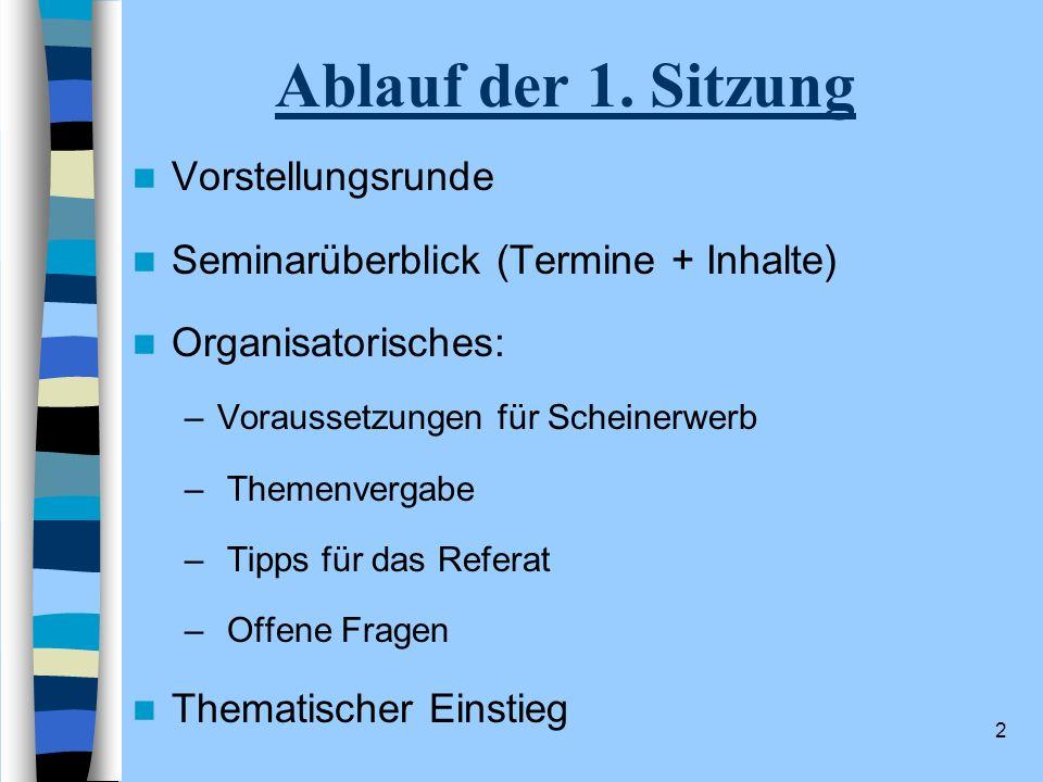 2 Ablauf der 1. Sitzung Vorstellungsrunde Seminarüberblick (Termine + Inhalte) Organisatorisches: –Voraussetzungen für Scheinerwerb – Themenvergabe –