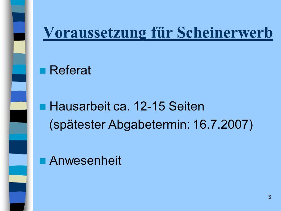 3 Voraussetzung für Scheinerwerb Referat Hausarbeit ca. 12-15 Seiten (spätester Abgabetermin: 16.7.2007) Anwesenheit