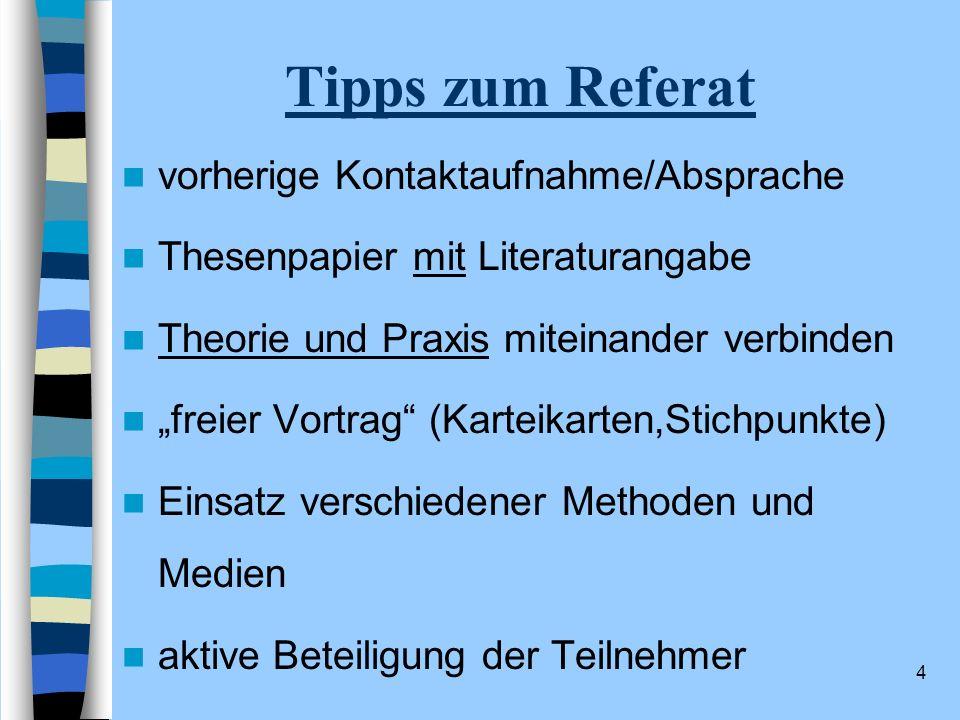 4 Tipps zum Referat vorherige Kontaktaufnahme/Absprache Thesenpapier mit Literaturangabe Theorie und Praxis miteinander verbinden freier Vortrag (Kart