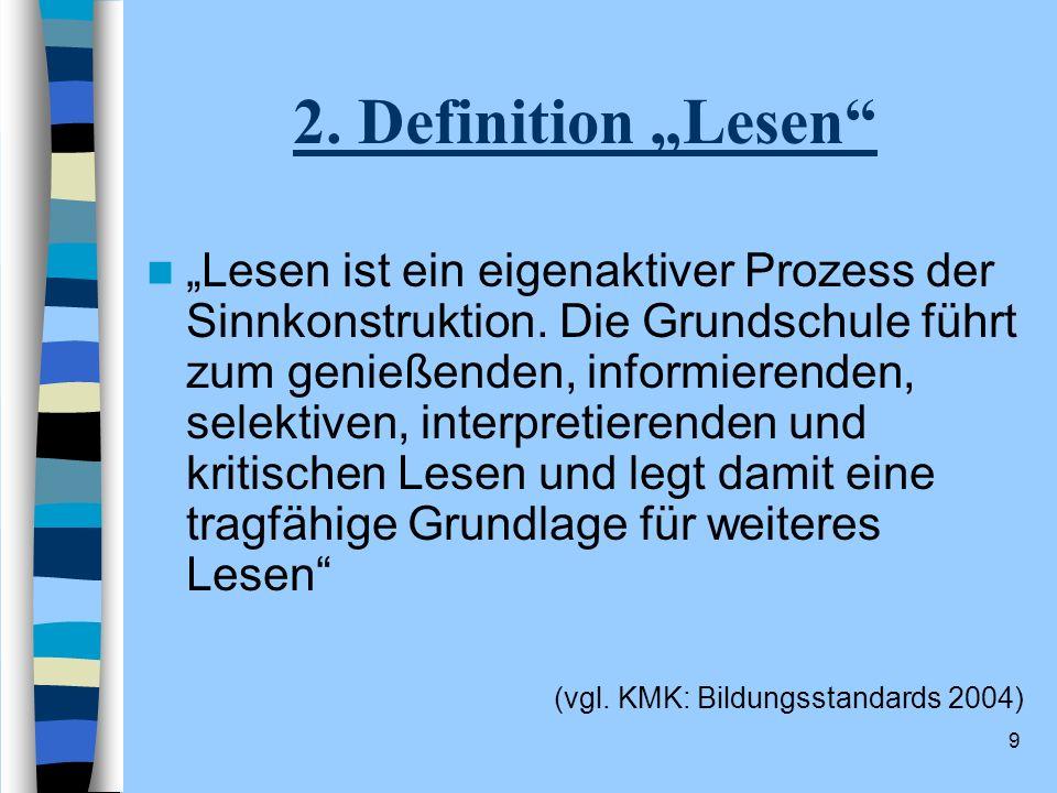 9 2. Definition Lesen Lesen ist ein eigenaktiver Prozess der Sinnkonstruktion. Die Grundschule führt zum genießenden, informierenden, selektiven, inte