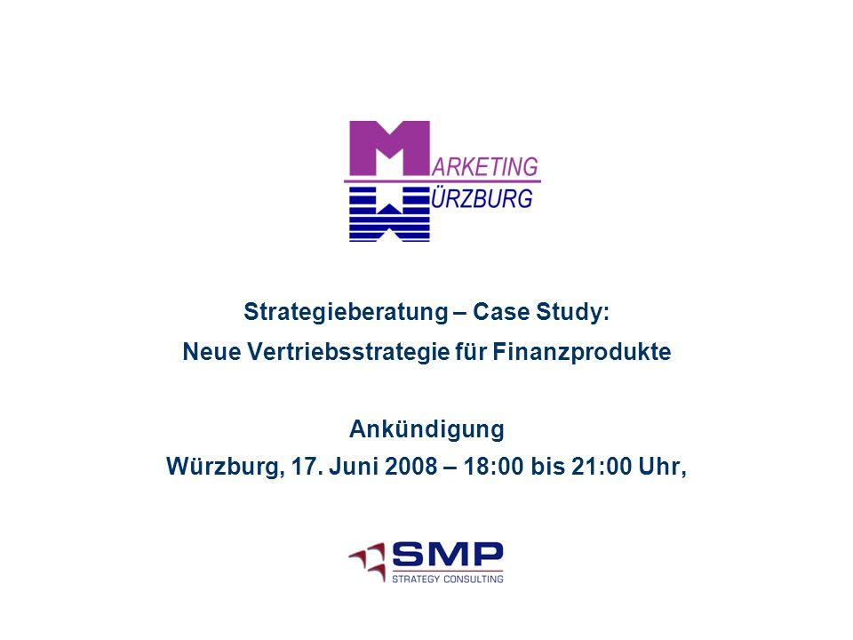 Ankündigung Würzburg, 17. Juni 2008 – 18:00 bis 21:00 Uhr, Strategieberatung – Case Study: Neue Vertriebsstrategie für Finanzprodukte