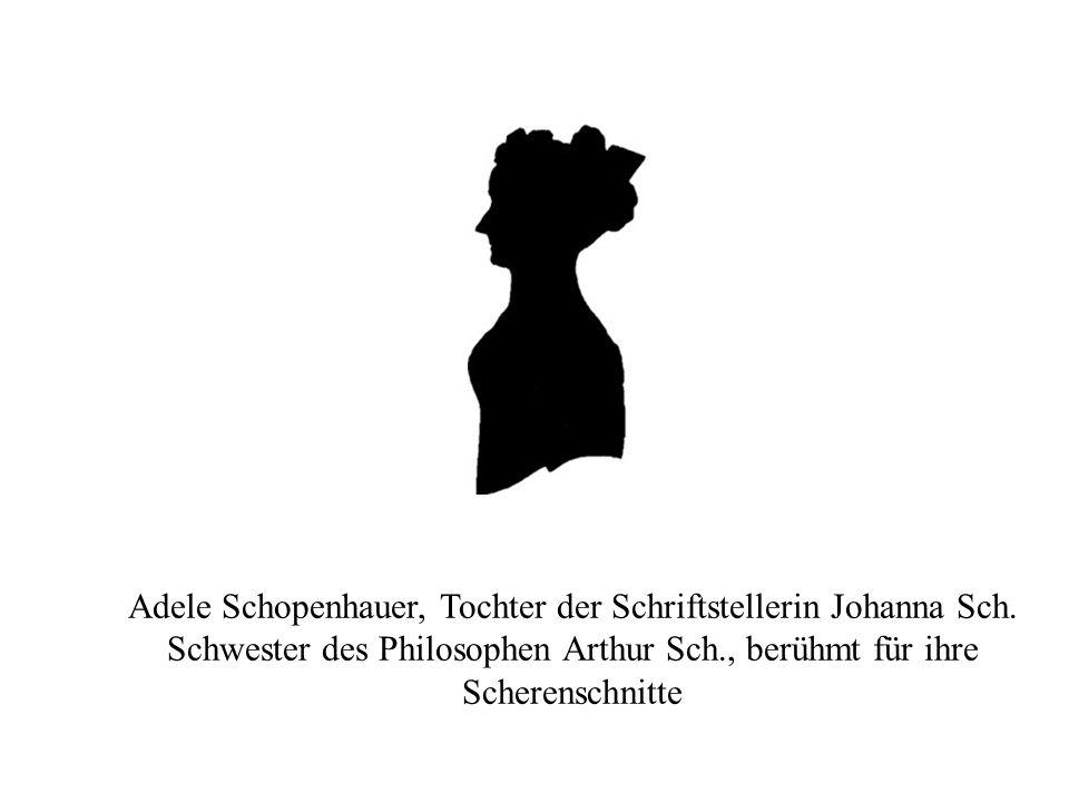 Adele Schopenhauer, Tochter der Schriftstellerin Johanna Sch. Schwester des Philosophen Arthur Sch., berühmt für ihre Scherenschnitte