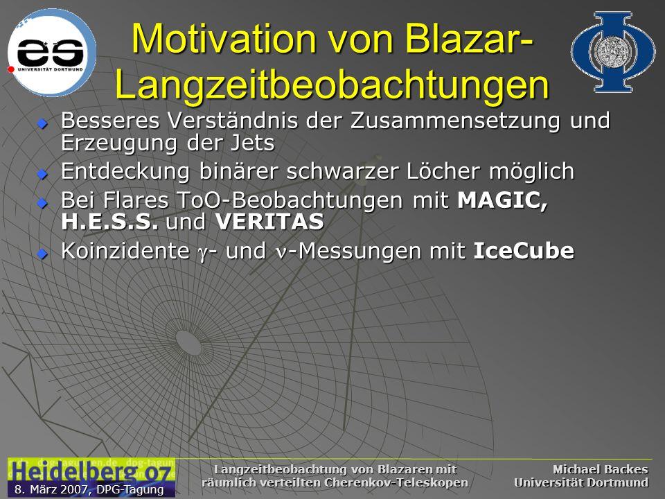 Michael Backes Universität Dortmund 8. März 2007, DPG-Tagung Langzeitbeobachtung von Blazaren mit räumlich verteilten Cherenkov-Teleskopen Motivation