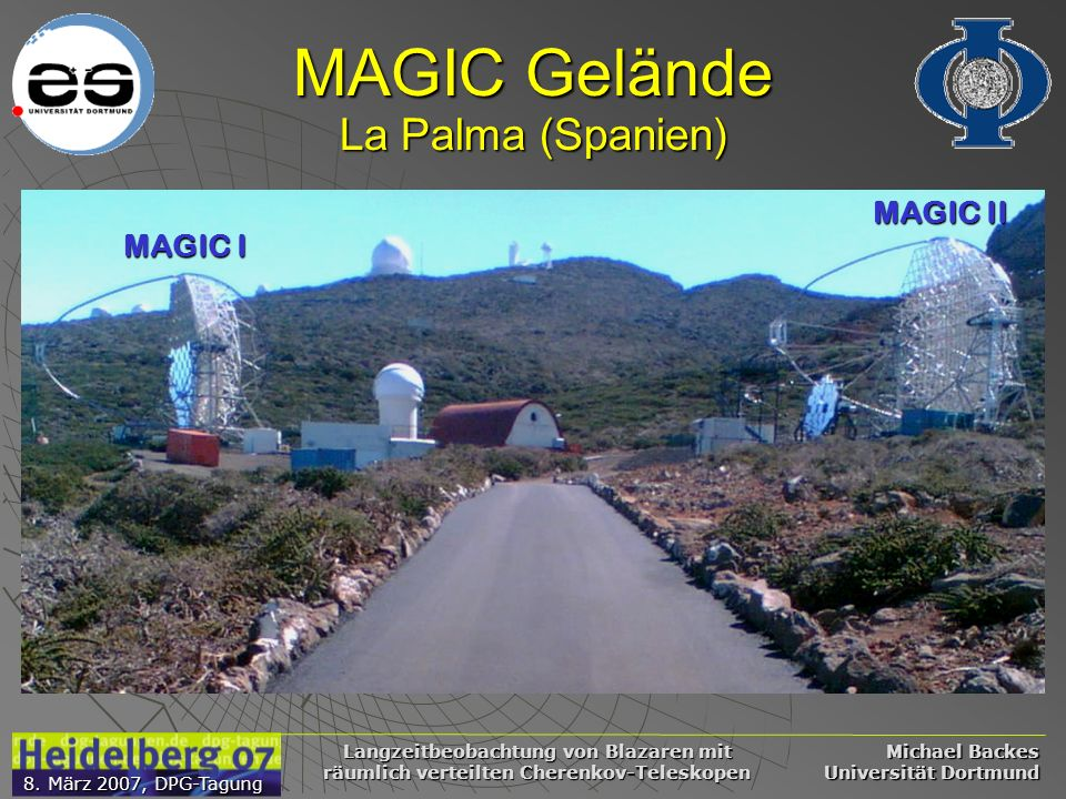 Michael Backes Universität Dortmund 8. März 2007, DPG-Tagung Langzeitbeobachtung von Blazaren mit räumlich verteilten Cherenkov-Teleskopen MAGIC Gelän
