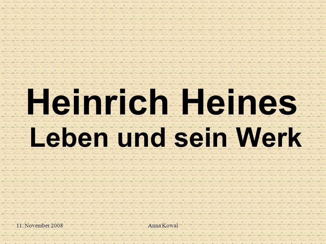 11. November 2008Anna Kowal Heinrich Heines Leben und sein Werk