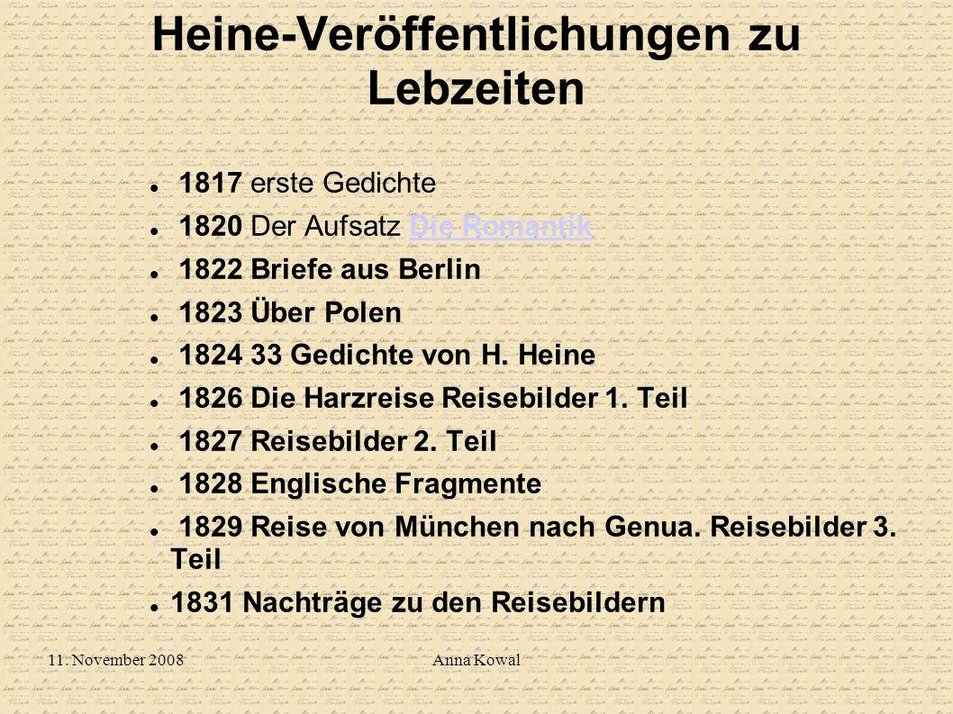 11. November 2008Anna Kowal Heine-Veröffentlichungen zu Lebzeiten 1817 erste Gedichte 1820 Der Aufsatz Die RomantikDie Romantik 1822 Briefe aus Berlin