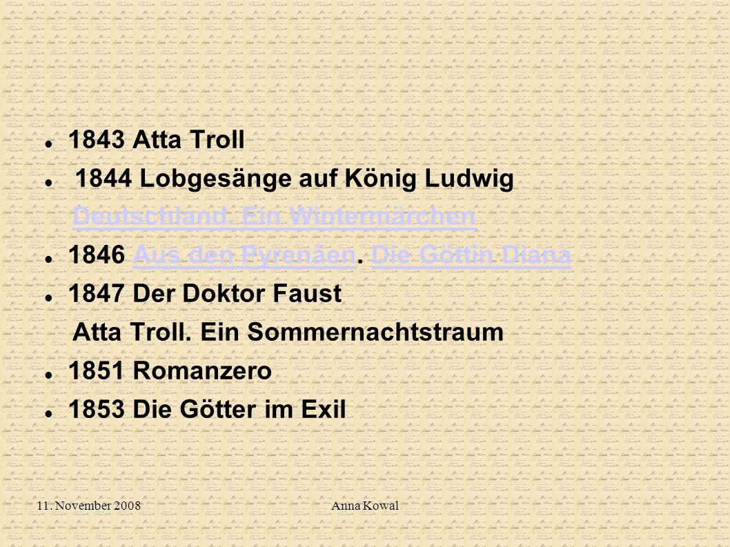11. November 2008Anna Kowal 1843 Atta Troll 1844 Lobgesänge auf König Ludwig Deutschland. Ein Wintermärchen 1846 Aus den Pyrenäen. Die Göttin DianaAus