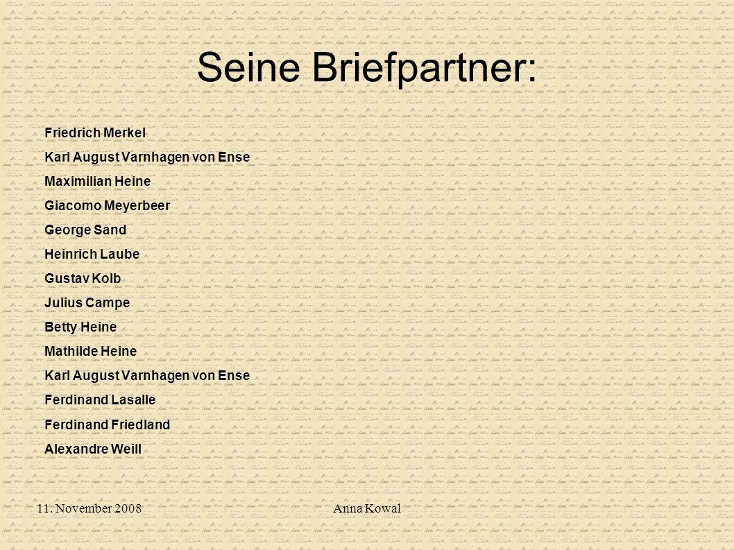 11. November 2008Anna Kowal Seine Briefpartner: Friedrich Merkel Karl August Varnhagen von Ense Maximilian Heine Giacomo Meyerbeer George Sand Heinric