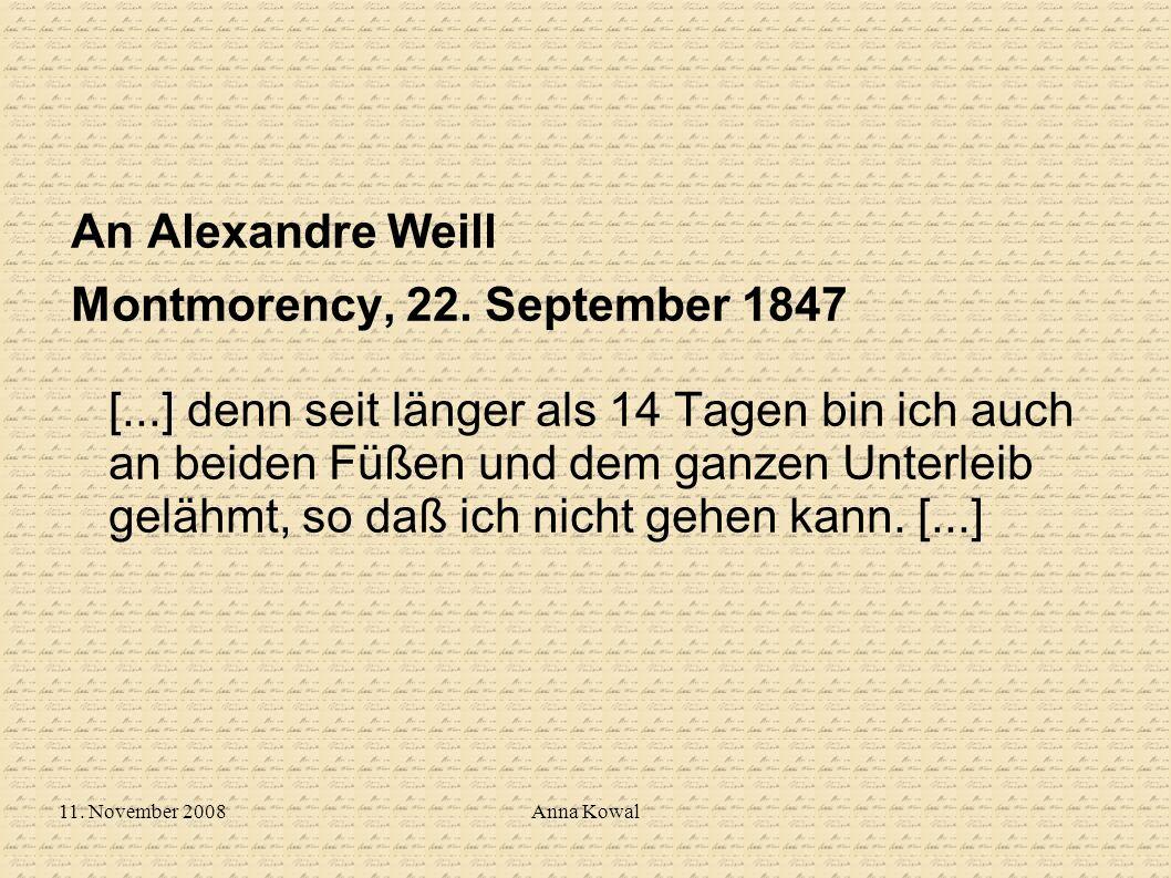 11. November 2008Anna Kowal An Alexandre Weill Montmorency, 22. September 1847 [...] denn seit länger als 14 Tagen bin ich auch an beiden Füßen und de