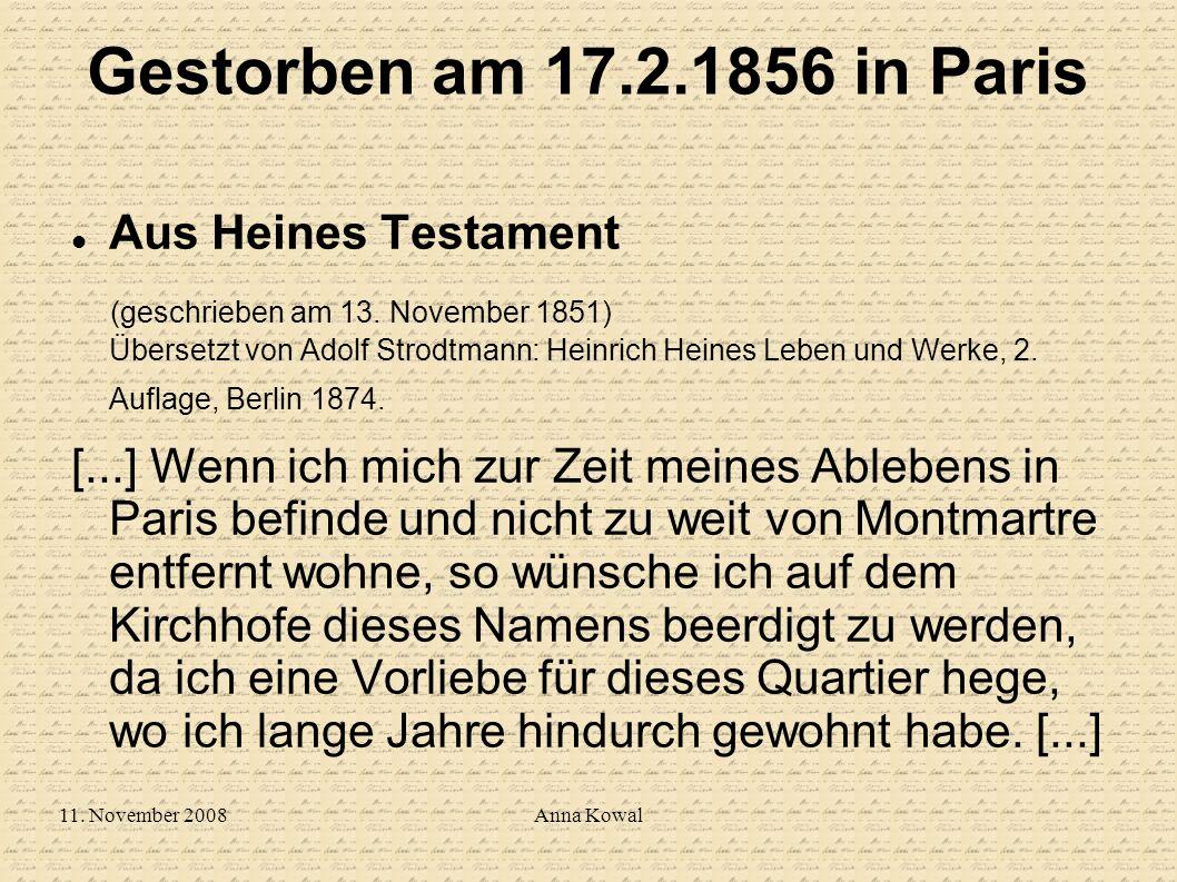 11. November 2008Anna Kowal Gestorben am 17.2.1856 in Paris Aus Heines Testament (geschrieben am 13. November 1851) Übersetzt von Adolf Strodtmann: He