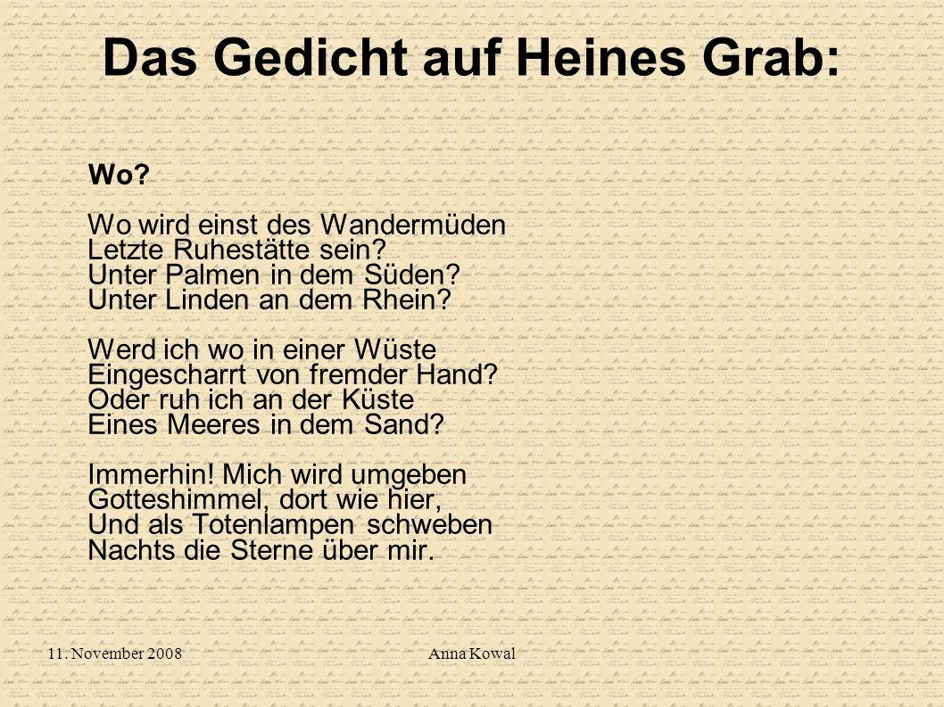 11. November 2008Anna Kowal Das Gedicht auf Heines Grab: Wo? Wo wird einst des Wandermüden Letzte Ruhestätte sein? Unter Palmen in dem Süden? Unter Li
