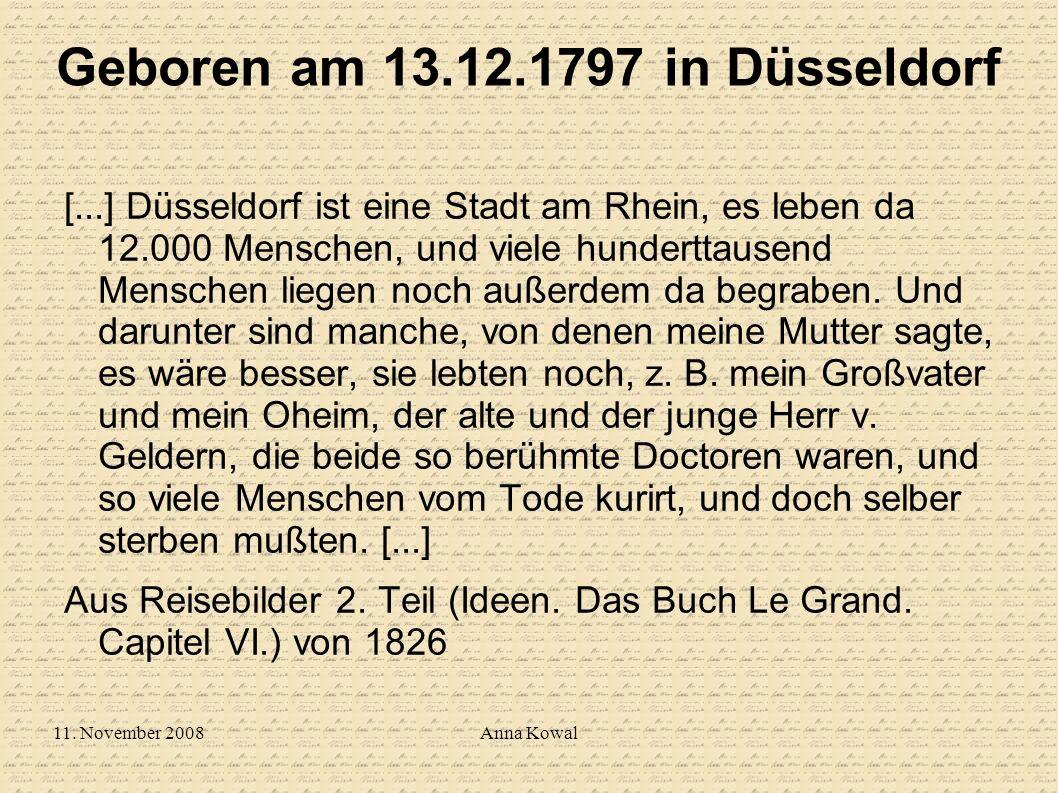 11. November 2008Anna Kowal Geboren am 13.12.1797 in Düsseldorf [...] Düsseldorf ist eine Stadt am Rhein, es leben da 12.000 Menschen, und viele hunde
