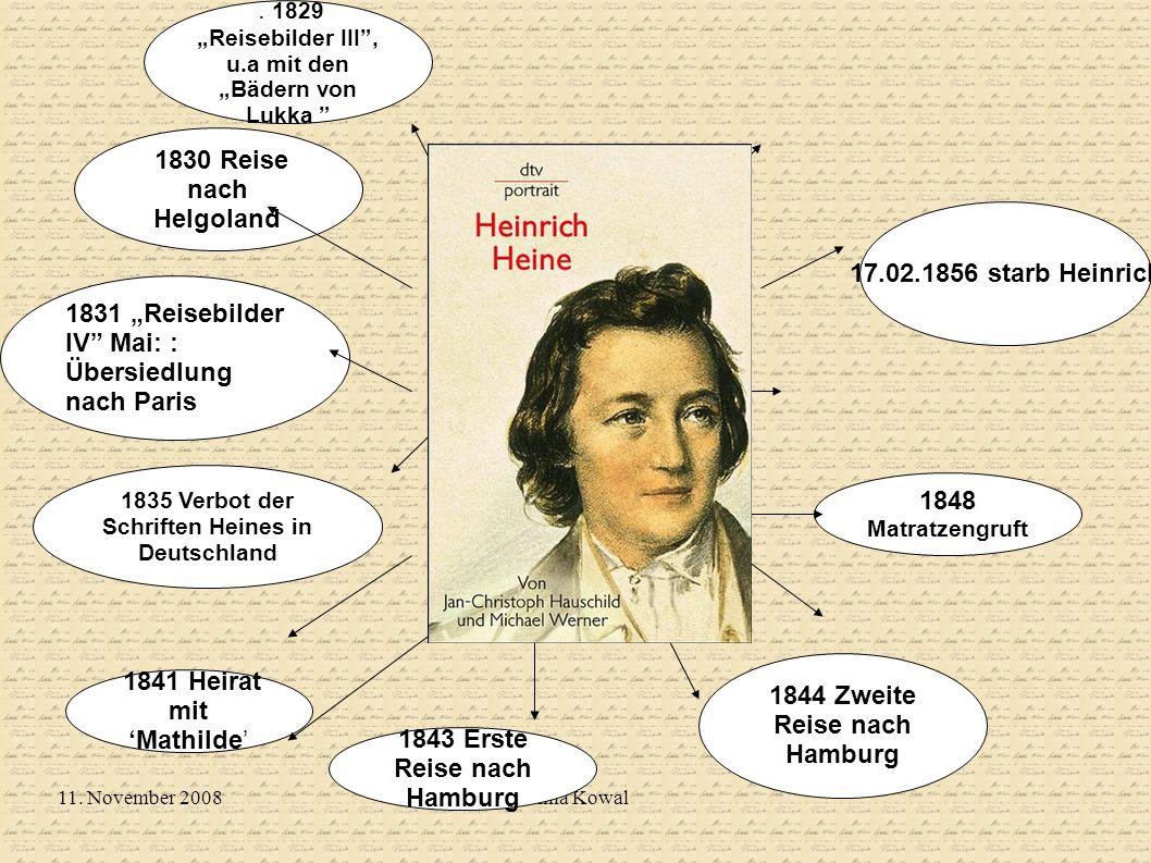 11. November 2008Anna Kowal 1835 Verbot der Schriften Heines in Deutschland 1844 Zweite Reise nach Hamburg 17.02.1856 starb Heinrich 1843 Erste Reise