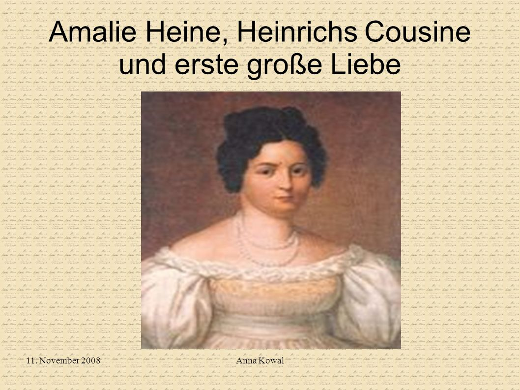 11. November 2008Anna Kowal Amalie Heine, Heinrichs Cousine und erste große Liebe