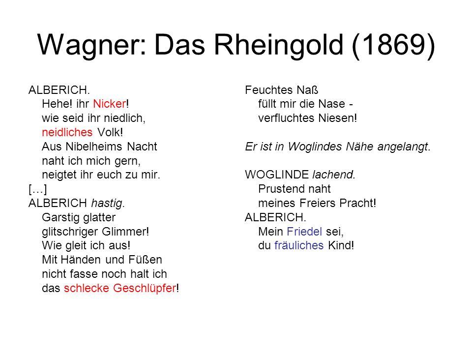 Wagner: Das Rheingold (1869) ALBERICH. Hehe! ihr Nicker! wie seid ihr niedlich, neidliches Volk! Aus Nibelheims Nacht naht ich mich gern, neigtet ihr