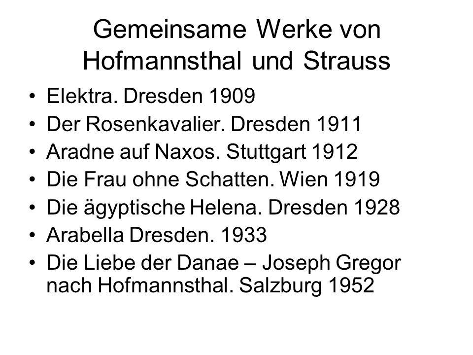 Gemeinsame Werke von Hofmannsthal und Strauss Elektra. Dresden 1909 Der Rosenkavalier. Dresden 1911 Aradne auf Naxos. Stuttgart 1912 Die Frau ohne Sch