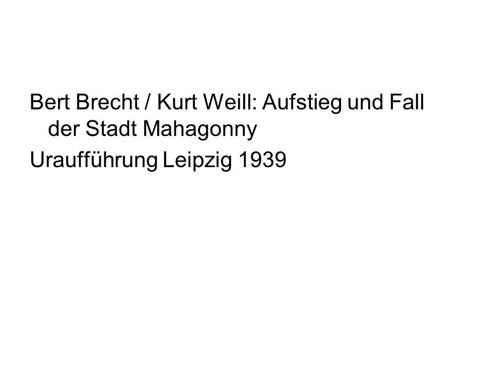 Bert Brecht / Kurt Weill: Aufstieg und Fall der Stadt Mahagonny Uraufführung Leipzig 1939
