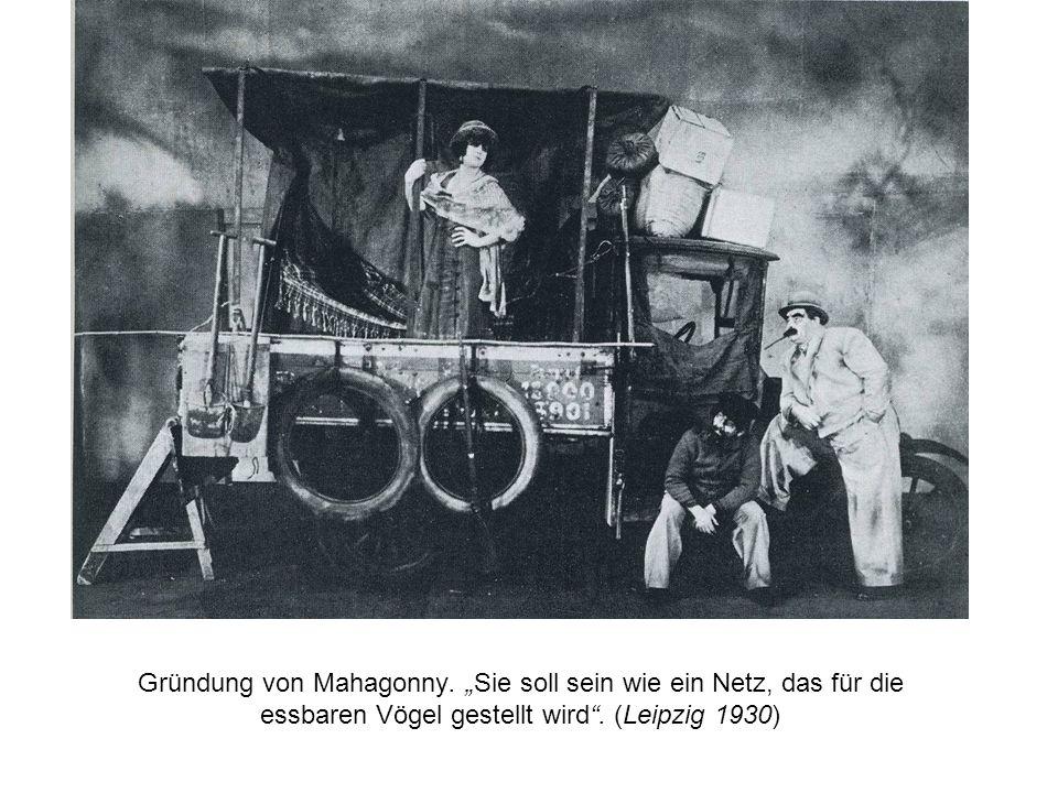 Gründung von Mahagonny. Sie soll sein wie ein Netz, das für die essbaren Vögel gestellt wird. (Leipzig 1930)