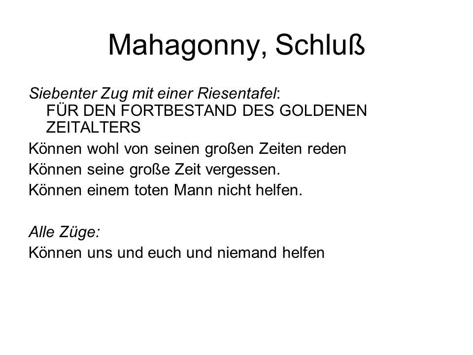Mahagonny, Schluß Siebenter Zug mit einer Riesentafel: FÜR DEN FORTBESTAND DES GOLDENEN ZEITALTERS Können wohl von seinen großen Zeiten reden Können s