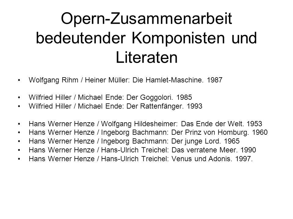 Opern-Zusammenarbeit bedeutender Komponisten und Literaten Wolfgang Rihm / Heiner Müller: Die Hamlet-Maschine. 1987 Wilfried Hiller / Michael Ende: De