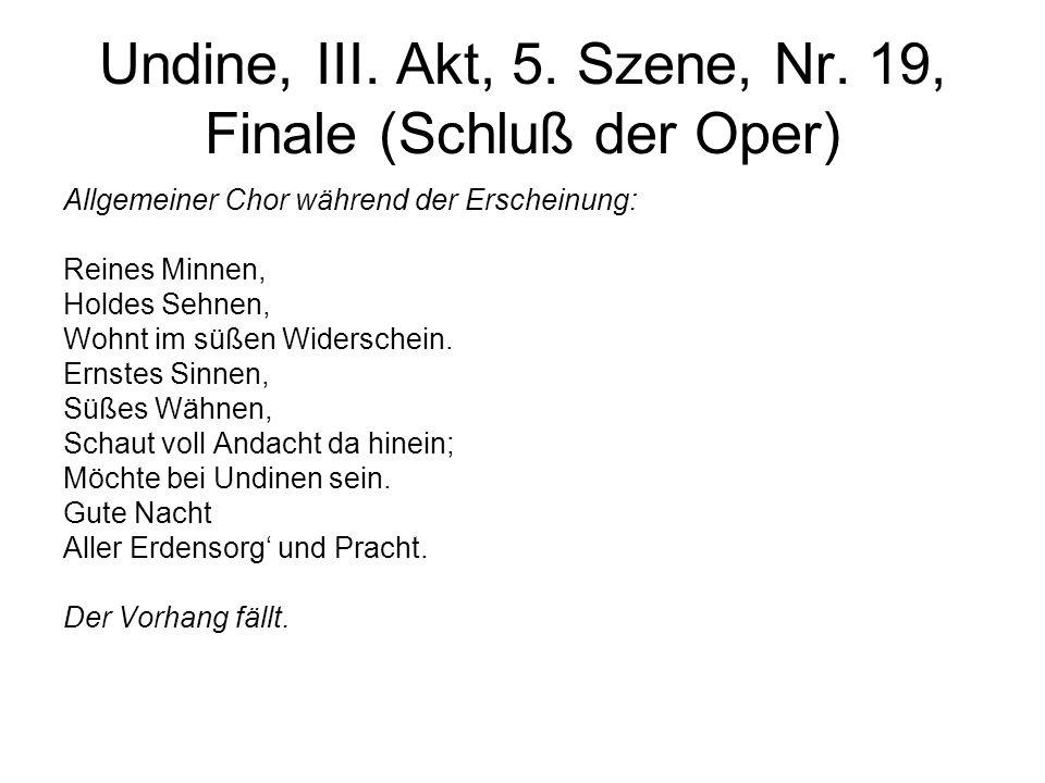 Undine, III. Akt, 5. Szene, Nr. 19, Finale (Schluß der Oper) Allgemeiner Chor während der Erscheinung: Reines Minnen, Holdes Sehnen, Wohnt im süßen Wi