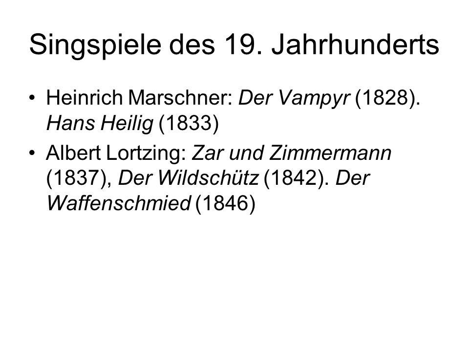 Singspiele des 19. Jahrhunderts Heinrich Marschner: Der Vampyr (1828). Hans Heilig (1833) Albert Lortzing: Zar und Zimmermann (1837), Der Wildschütz (