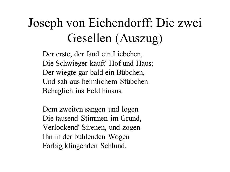 Joseph von Eichendorff: Die zwei Gesellen (Auszug) Der erste, der fand ein Liebchen, Die Schwieger kauft' Hof und Haus; Der wiegte gar bald ein Bübche