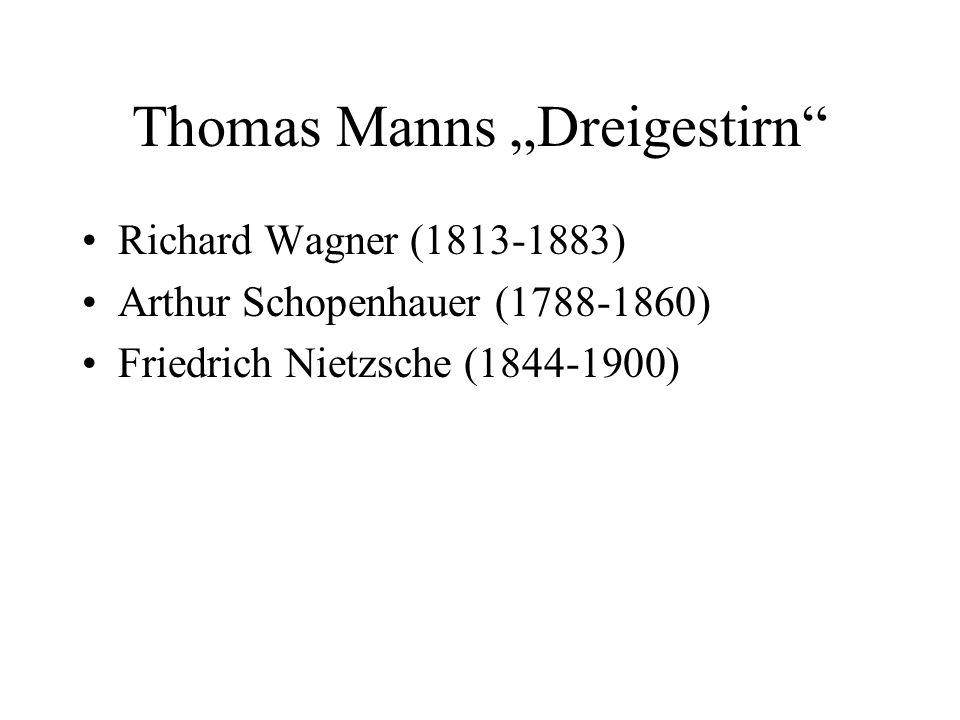 Thomas Manns Dreigestirn Richard Wagner (1813-1883) Arthur Schopenhauer (1788-1860) Friedrich Nietzsche (1844-1900)