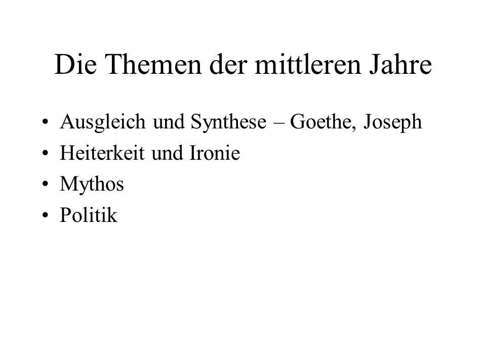 Die Themen der mittleren Jahre Ausgleich und Synthese – Goethe, Joseph Heiterkeit und Ironie Mythos Politik