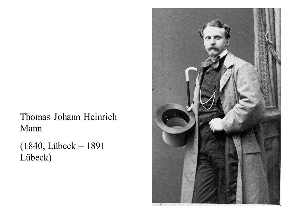 Thomas Johann Heinrich Mann (1840, Lübeck – 1891 Lübeck)