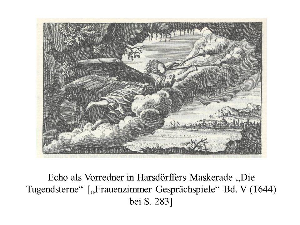 Echo als Vorredner in Harsdörffers Maskerade Die Tugendsterne [Frauenzimmer Gesprächspiele Bd. V (1644) bei S. 283]