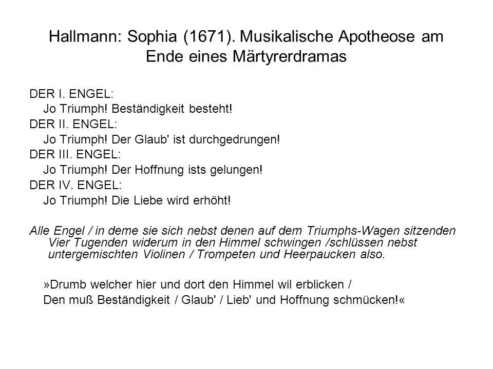 Hallmann: Sophia (1671). Musikalische Apotheose am Ende eines Märtyrerdramas DER I. ENGEL: Jo Triumph! Beständigkeit besteht! DER II. ENGEL: Jo Triump